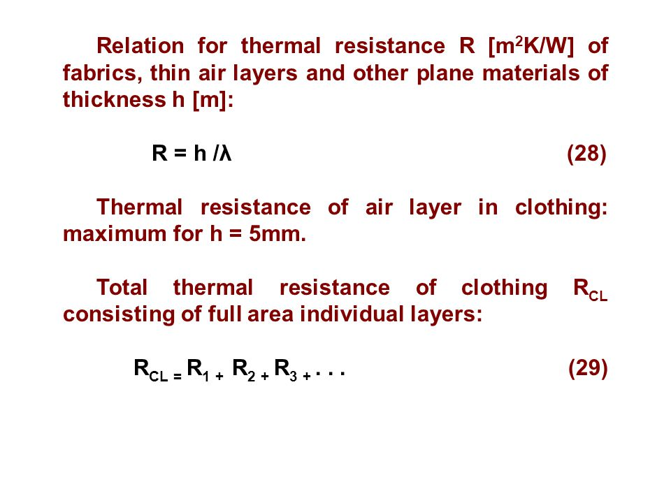 Relation for thermal resistance R [m2K/W] of fabrics, thin air layers and other plane materials of thickness h [m]:
